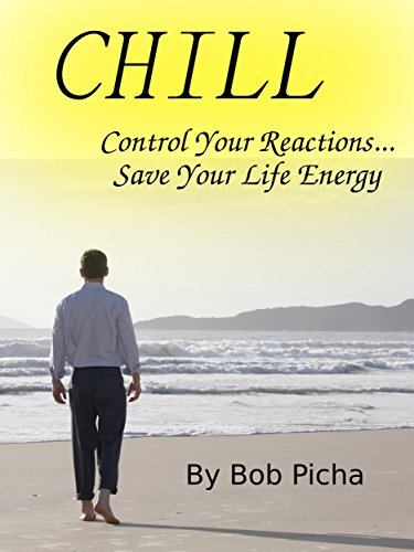 Chill: Control Your Reactions... Save Your Life Energy (The Human Energy Model Book 2) (English Edition)