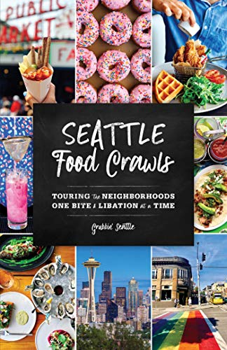 Seattle Food Crawls: Touring the Neighborhoods One Bite & Libation at a Time (English Edition)