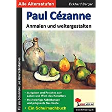 Paul Cézanne anmalen und weitergestalten: Ein Schulmalbuch (Bedeutende Künstler anmalen und weitergestalten)