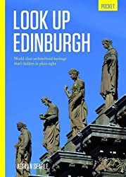 Look Up Edinburgh Pocket: World Class Architectural Heritage That's Hidden in Plain Sight