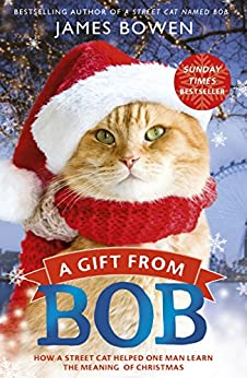 A Gift from Bob: How a Street Cat Helped One Man Learn the Meaning of Christmas (English Edition) par [Bowen, James]