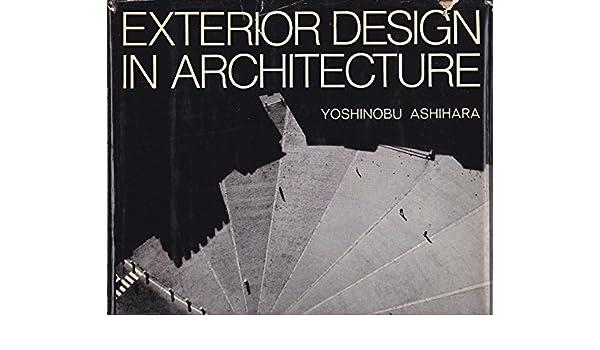 Exterior Design In Architecture: Amazon.co.uk: Yoshinobu Ashihara:  9780442113759: Books