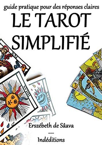Le Tarot Simplifié: guide pratique pour des réponses claires par Erszébeth de Sâava
