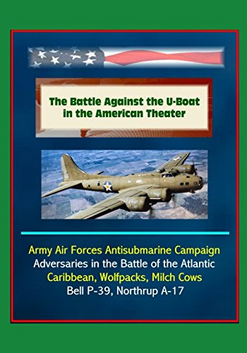 the-battle-against-the-u-boat-in-the-american-theater-army-air-forces-antisubmarine-campaign-adversa