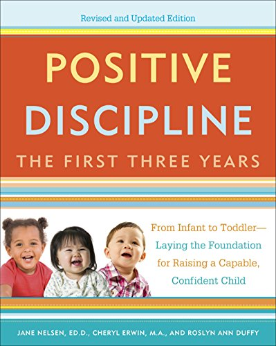 Positive Discipline: From Infant to Toddler-Laying the Foundation for Raising a Capable, Confident Child