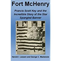 Fort McHenry: Francis Scott Key and the Incredible Story of the Star Spangled Banner (War of 1812 Series) (English Edition)