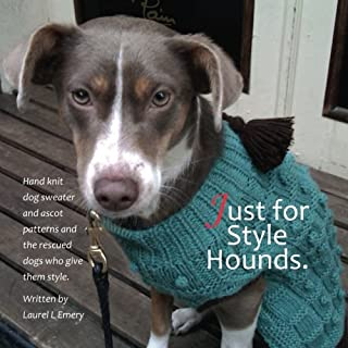 Just for Style Hounds: Hand knit dog sweater and ascot patterns and the rescued dogs who give them style.