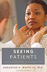 [Seeing Patients: Unconscious Bias in Health Care] (By: Augustus A. White) [published: January, 2011]