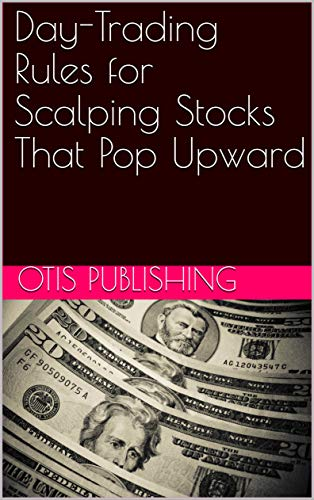 Day-Trading Rules for Scalping Stocks That Pop Upward (English Edition)