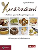 Xund backen!: Süße Ideen – gesunde Rezepte für das ganze Jahr. Auch für Diabetiker geeignet