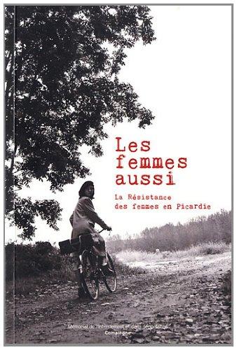 Les femmes aussi : La Résistance des femmes en Picardie (1CD audio)