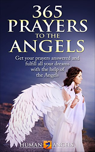 365 Prayers to the Angels: Get your prayers answered and fulfill all your dreams with the help of the Angels (English Edition)