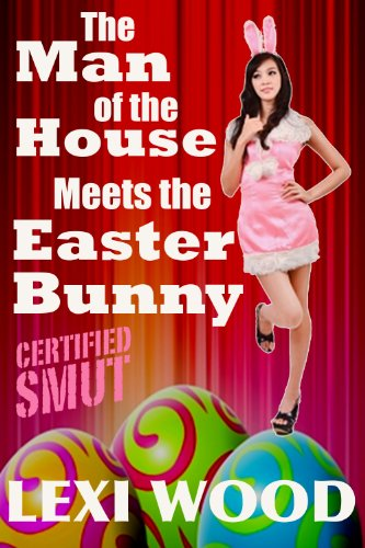The Man of the House Meets the Easter Bunny (Certified SMUT) (English Edition)