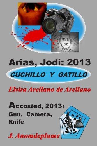 Arias, Jodi: 2013 - Cuchillo y gatillo: Español+English, juxtapo.: Volume 2 (Jodi Arias)