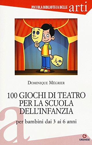 100 giochi di teatro per la scuola dell'infanzia per bambini dai 3 ai 5 anni