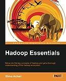 Hadoop Essentials - Tackling the Challenges of Big Data with Hadoop by Shiva Achari (2015-04-24)