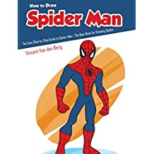 How to Draw Spider Man: The Easy Step-by-Step Guide to Spider-Man - The Best Book for Drawing Spidey (English Edition)