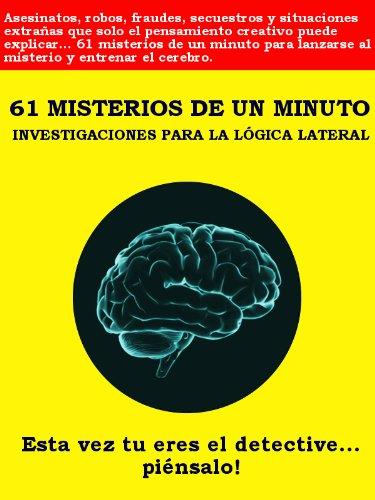 61 MISTERIOS DE UN MINUTO: INVESTIGACIONES PARA LA LÓGICA LATERAL por Federico Vivarelli