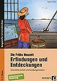 Die Frühe Neuzeit: Erfindungen und Entdeckungen: Geschichte einfach und handlungsorientiert (5. bis 9. Klasse)