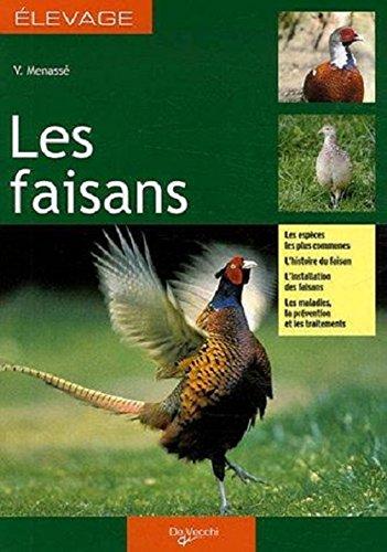 Les faisans : Guide de l'élevage rentable par V Menasse