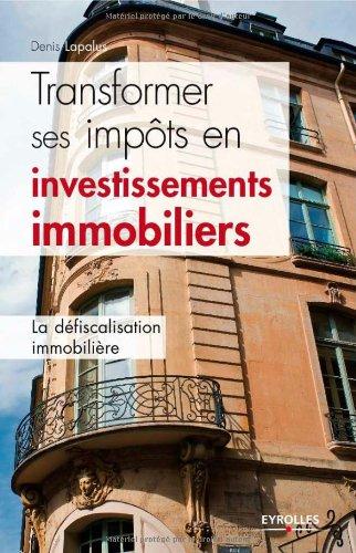 Transformer ses impôts en investissements immobiliers par Denis Lapalus