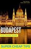 Super Cheap Budapest - Insider Travel Guide 2019: Enjoy a $1,000 trip to Budapest for under $150 (Super Cheap Guides) (English Edition)