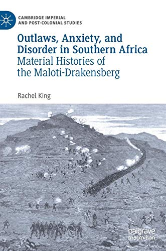 Outlaws, Anxiety, and Disorder in Southern Africa: Material Histories of the Maloti-Drakensberg (Cambridge Imperial and Post-Colonial Studies Series) Imperial Cape