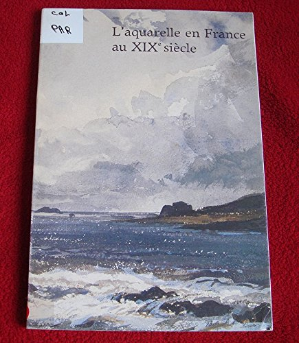 L'Aquarelle en France au XIXe siècle : Paris, Musée du Louvre, 16 juin-19 septembre 1983 par Arlette Serullaz