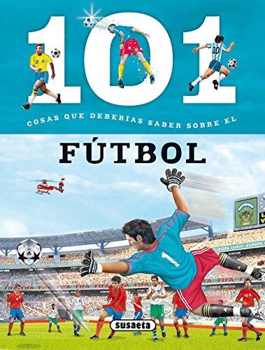 101 Cosas que deberías saber sobre el fútbol por Susaeta Ediciones S A
