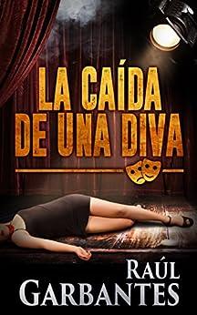 La Caída de una Diva (Serie policíaca de los detectives Goya y Castillo nº 1) de [Garbantes, Raúl]