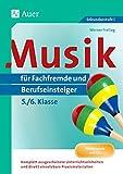 Musik für Fachfremde und Berufseinsteiger Kl. 5-6: Komplett ausgearbeitete Unterrichtseinheiten und direkt einsetzbare Praxismaterialien (5. und 6. Klasse) (Fachfremd unterrichten Sekundarstufe)