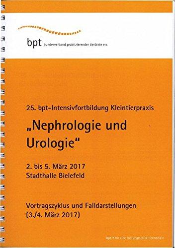 25. bpt-Intensivforbildung Kleintierpraxis (2017): Nephrologie und Urologie: Vortragszyklus und Falldarstellungen