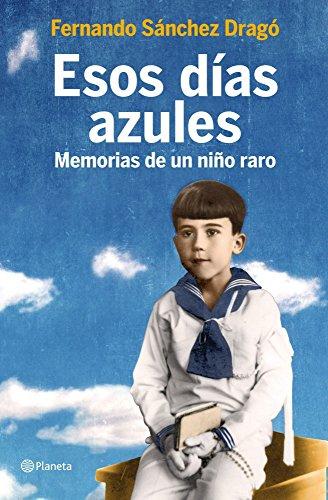 Esos días azules: Memorias de un niño raro por Fernando Sánchez Dragó