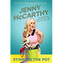 Stirring the Pot: My Recipe for Getting What You Want Out of Life by Jenny McCarthy (2014-05-06)