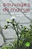 Telecharger Livres Sauvages de ma rue Guide des plantes sauvages des villes de France (PDF,EPUB,MOBI) gratuits en Francaise