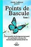 Telecharger Livres Points de Bascule T1 22 personnalites du developpement personnel de la spiritualite et du mieux etre racontent un point tournant de leur vie (PDF,EPUB,MOBI) gratuits en Francaise