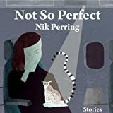 Not So Perfect: Stories