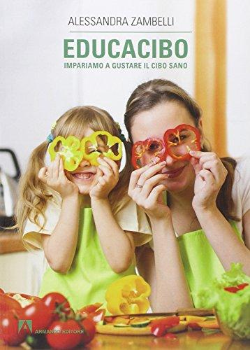 Educacibo. Impariamo a gustare il cibo sano (Scaffale aperto)