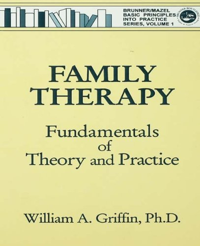 Family Therapy: Fundamentals Of Theory And Practice (Basic Principles into Practice Series, Vol 1)
