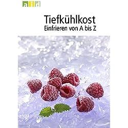 Tiefkühlkost - Einfrieren von A bis Z