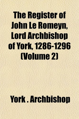 The Register of John Le Romeyn, Lord Archbishop of York, 1286-1296 (Volume 2)