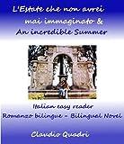eBook Gratis da Scaricare L Estate che non avrei mai immaginato An incredible summer Italian easy reader Romanzo bilingue Bilingual Novel (PDF,EPUB,MOBI) Online Italiano