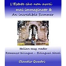 L'Estate che non avrei mai immaginato & An incredible summer - Italian easy reader  (Romanzo bilingue - Bilingual Novel) (Italian Edition)