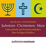 Judentum, Christentum, Islam: Unterschiede und Gemeinsamkeiten ihrer heiligen Schrift - Michael Wolffsohn