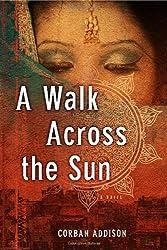 A Walk Across the Sun by Corban Addison (2014-04-01)