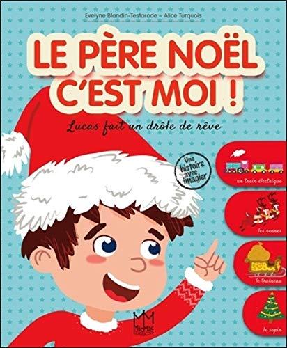 Le Père Noël, c'est moi ! Lucas fait un drôle de rêve par Evelyne Blandin-Testarode