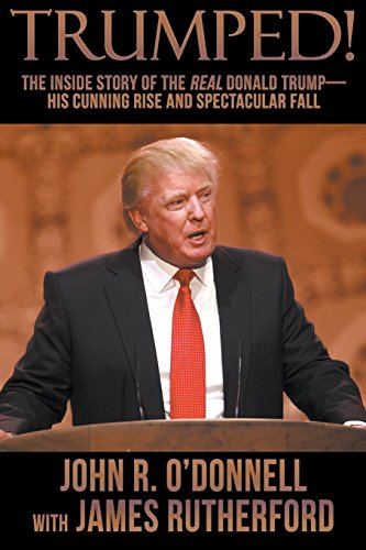Trumped!: The Inside Story of the Real Donald Trump-His Cunning Rise and Spectacular Fall (City Mahal Atlantic Casino Taj)