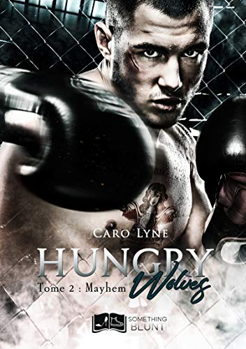 Hungry Wolves, tome 2 : Mayhem (Something Blunt)