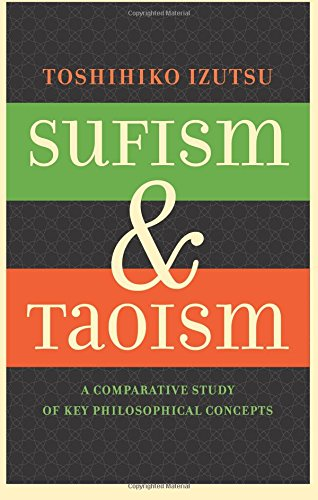 Sufism and Taoism: A Comparative Study of Key Philosophical Concepts por Toshihiko Izutsu