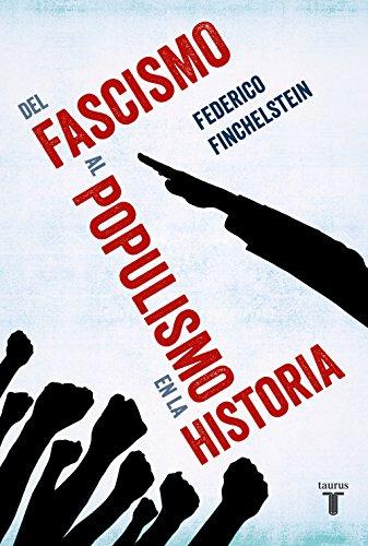 Del fascismo al populismo en la historia por Federico Finchelstein
